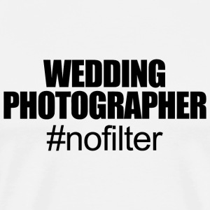 Photographer - wedding photographer no filter - Men's Premium T-Shirt