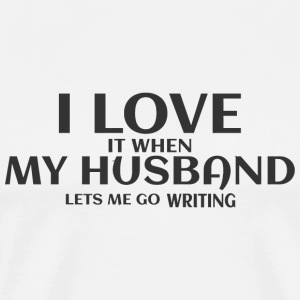 Writing - I LOVE MY HUSBAND it when lets me go w - Men's Premium T-Shirt