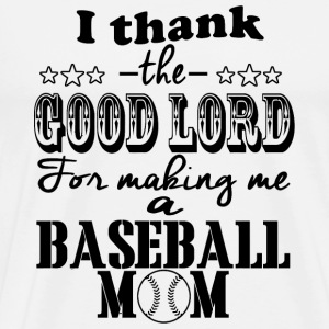 Baseball Mom - I Thank The Good Lord For Making - Men's Premium T-Shirt