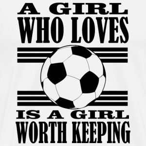 Football - a girl who loves is a girl worth keep - Men's Premium T-Shirt