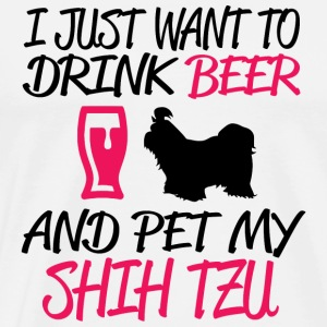 BEER - JUST I WANT TO DRINK BEER AND PET MY SHIH - Men's Premium T-Shirt