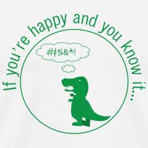 Dinosaur - Dinosaur: If you are happy and you kn - Men's Premium T-Shirt