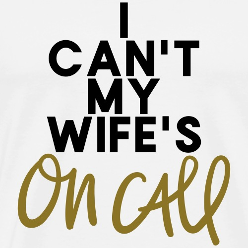 I can't my wife's on call - Men's Premium T-Shirt