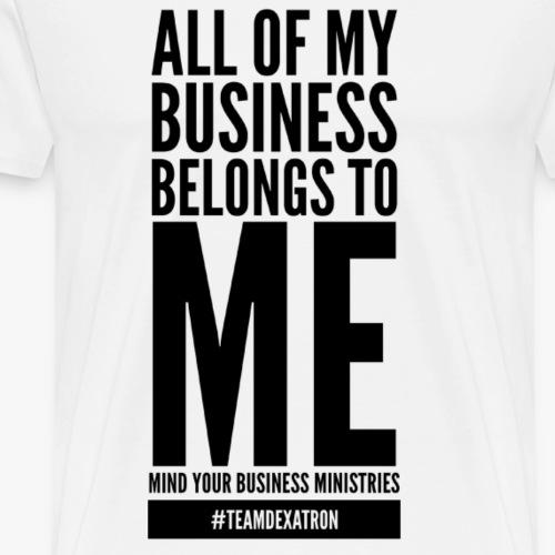 ALL of MY BUSINESS BLACK - Men's Premium T-Shirt