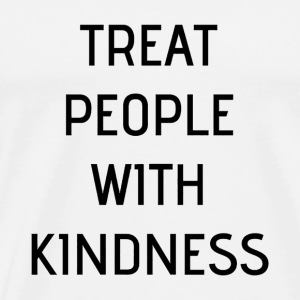 Treat People With Kindness - Men's Premium T-Shirt
