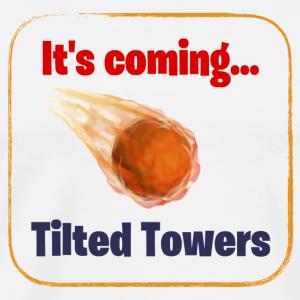 It's Coming - Tilted Towers - Men's Premium T-Shirt