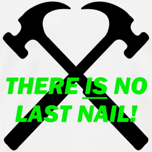 There IS no last nail - Men's Premium T-Shirt