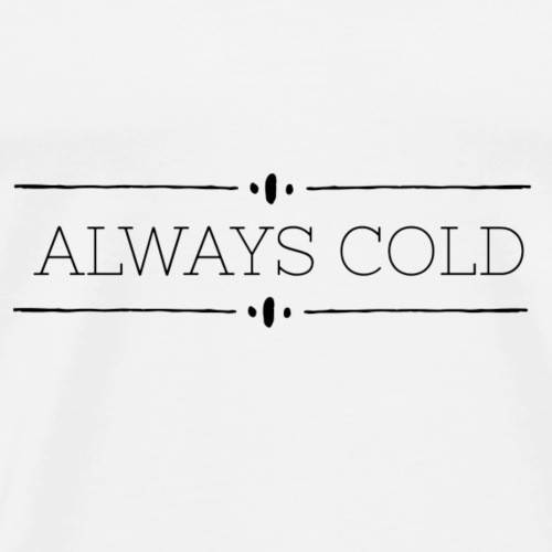 Always Cold - Men's Premium T-Shirt