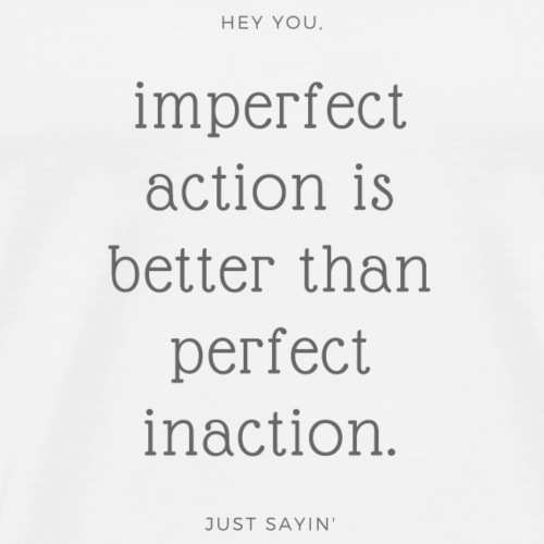 Imperfect action is ... - Men's Premium T-Shirt