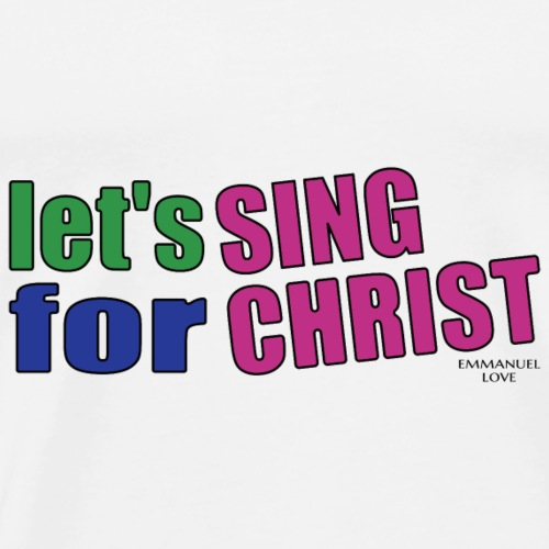 sing for christ-Christian Bible Verse T-Shirts - Men's Premium T-Shirt