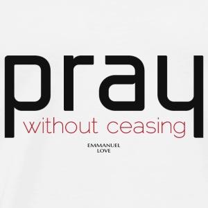 Pray without ceasing-Christian Bible Verse T-Shirt - Men's Premium T-Shirt
