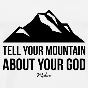 Bible Quote,Christian,Tell your mountain about God - Men's Premium T-Shirt