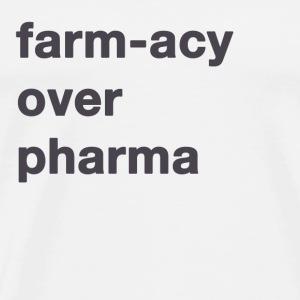 Farm-acy Over Pharma - Men's Premium T-Shirt