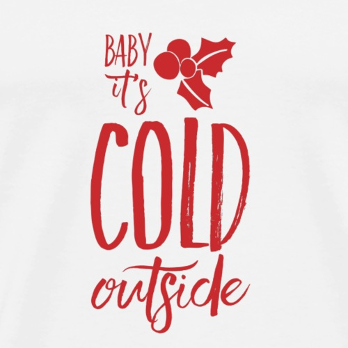 Baby, It's Cold Outside - Men's Premium T-Shirt