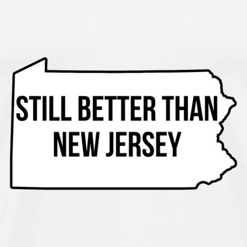 Still Better Than New Jersey - Men's Premium T-Shirt