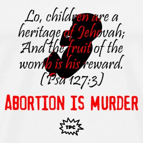 Abortion is murder - Men's Premium T-Shirt