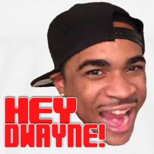 HEY DWAYNE! - Men's Premium T-Shirt