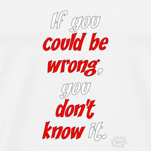 You really don't know. - Men's Premium T-Shirt