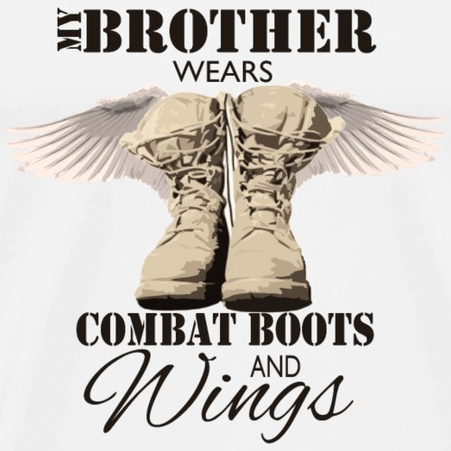 My Brother Wears Combat Boots and Wings - Men's Premium T-Shirt