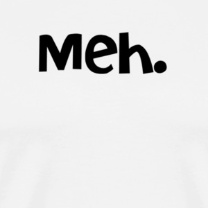 Meh. - Men's Premium T-Shirt