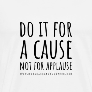 Do It For A Cause Not For Applause - Men's Premium T-Shirt