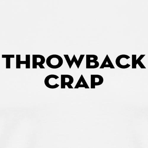 Throwback Crap - Men's Premium T-Shirt