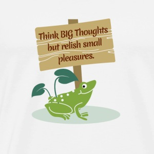 Think Big Thoughts But Relish Small Pleasures - Men's Premium T-Shirt