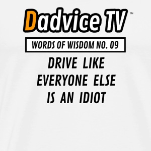 09 DRIVE LIKE SOMEONE ELSE IS AN IDIOT - Men's Premium T-Shirt