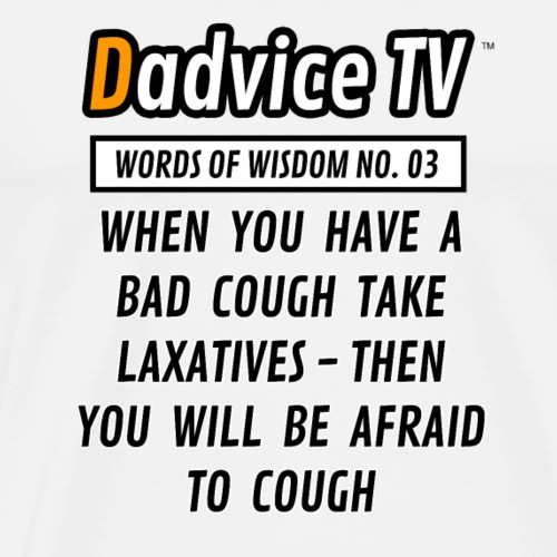 Dadvice TV #3 WHEN YOU HAVE A COUGH Funny Quote - Men's Premium T-Shirt