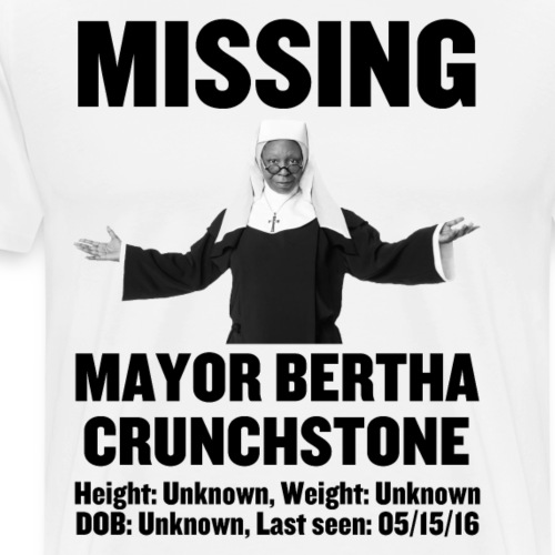 Missing: Mayor Bertha Crunchstone - Men's Premium T-Shirt