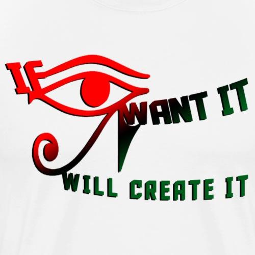 IF Eye WANT IT Eye Will Create It - Men's Premium T-Shirt