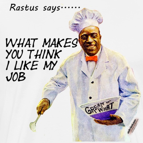 Rastus Says Series Like My job? - Men's Premium T-Shirt