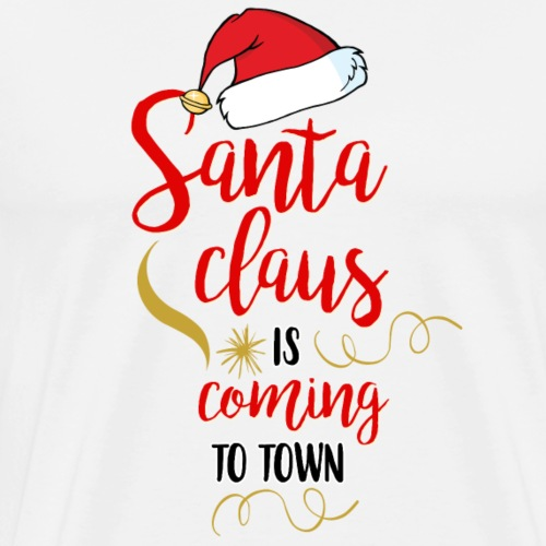 Santa Claus is Coming To Town Christmas Season - Men's Premium T-Shirt