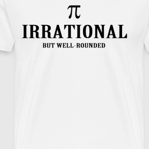 IRRATIONAL BUT WELL ROUNDED - Men's Premium T-Shirt