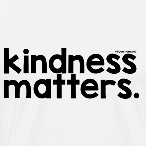 Kindness Matters ~ Black Lettering - Men's Premium T-Shirt