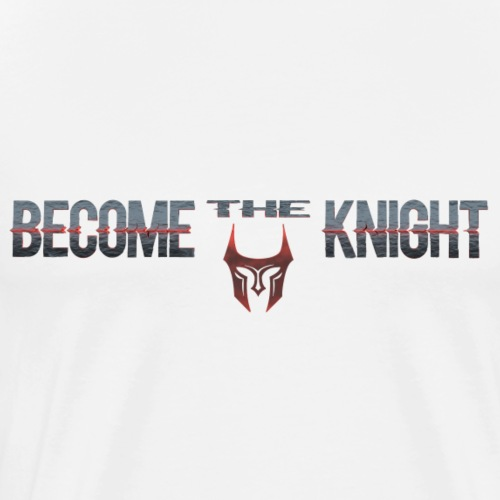 Become The Knight Words Logo - Men's Premium T-Shirt