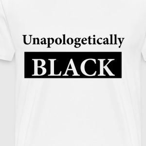 Unapologetically Black - Men's Premium T-Shirt