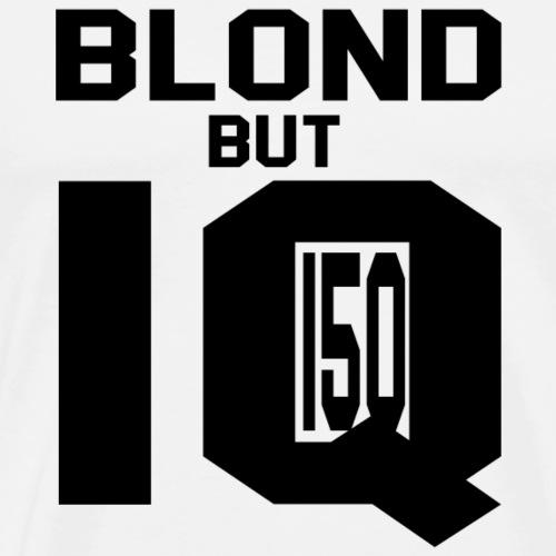 Blond but IQ 150 - blond but absolutly intelligent - Men's Premium T-Shirt