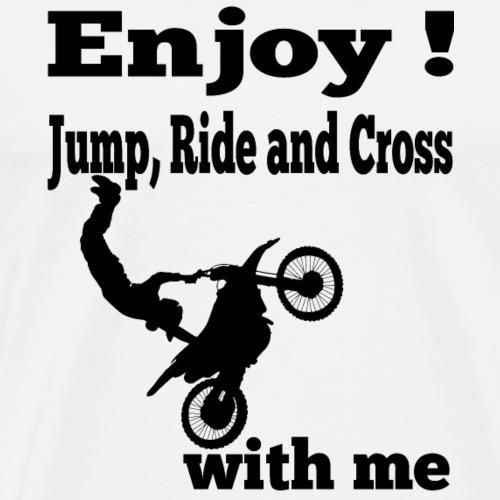 Enjoy! Jump, Ride and Cross - love Motocross - Men's Premium T-Shirt