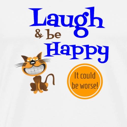 Laugh & be Happy, It Could Be Worse! - Men's Premium T-Shirt