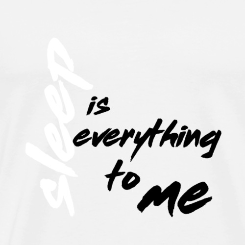 Sleep is Everything To Me/International Sloth Day - Men's Premium T-Shirt
