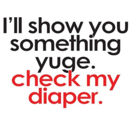 I'll Show You Something Yuge. Check My Diaper - Men's Premium T-Shirt