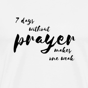 7 days without prayer makes one WEAK - Men's Premium T-Shirt
