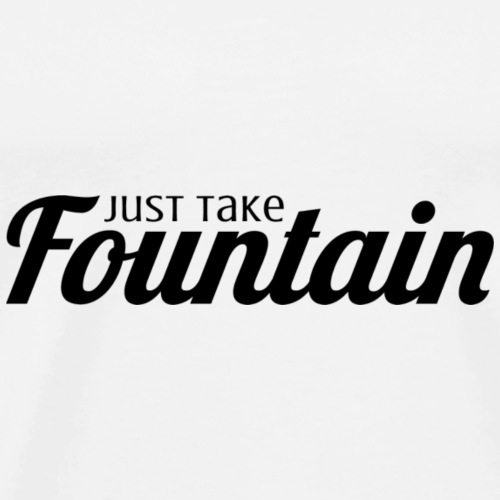 Just Take Fountain - Men's Premium T-Shirt
