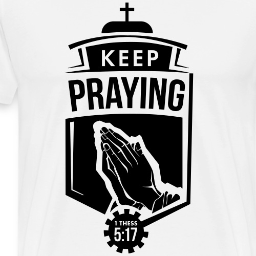 Keep Praying - Men's Premium T-Shirt