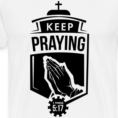 Keep Praying - Men's Premium T-Shirt