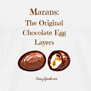 Marans are the Original Chocolate Egg Layers - Men's Premium T-Shirt