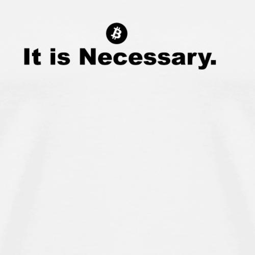 Bitcoin is necessary - Men's Premium T-Shirt