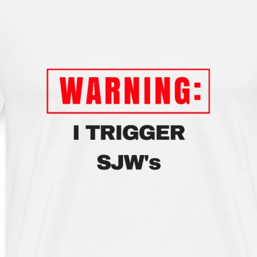 Warning I Trigger SJW's - Men's Premium T-Shirt