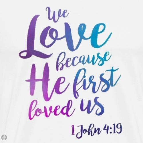 1 John 4:19 - Men's Premium T-Shirt